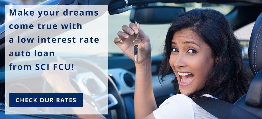 Make your dreams come true with a low interest rate auto loan from SCI FCU! Check our rates.